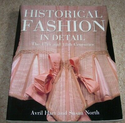 Historical fashion in detail the 17th and 18th centuries Avril Hart Susan North