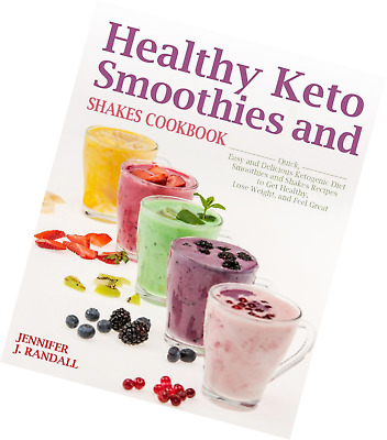 Healthy Keto Smoothies and Shakes Cookbook: Quick and Delicious Ketogenic Diet a