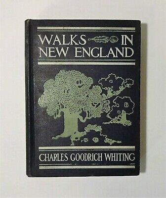 1903 Walks in NEW ENGLAND by Charles Whiting, Illust, 1st Ed Nature Essays Poems