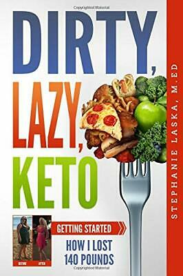 DIRTY, LAZY, KETO: Getting Started: How I Lost 140 Pounds Paperback – 2018
