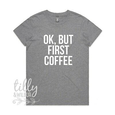 4cf8d5b89 OK, BUT FIRST Coffee Women's T-Shirt Novelty Funny Coffee Lover Gift ...
