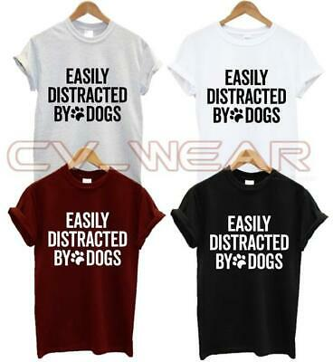 Easily Distracted By Dogs T Shirt Animal Lover Lady Man Funny Slogan Walks New