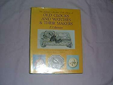 Old Clocks and Watches and Their Makers by Antique Collectors' Club