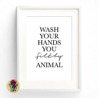 Wash your hands you filthy animal monochrome bathroom print