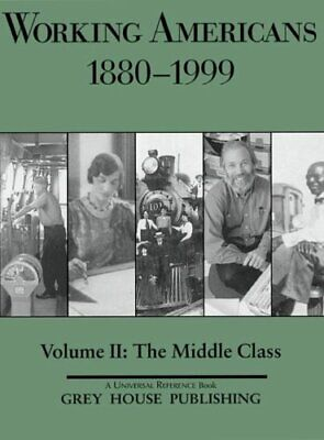 Working Americans, 1880-1999 : The Middle Class by Derks, Scott V.-ExLibrary