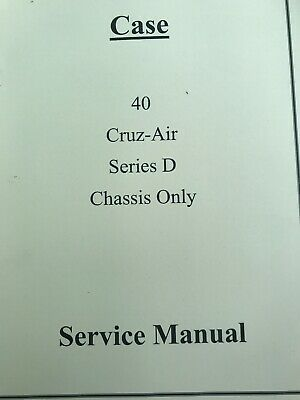 CASE 40 CRUZ-AIR Series D Chassis Only Service Manual
