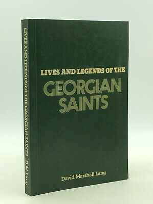 LIVES AND LEGENDS OF THE GEORGIAN SAINTS by David Marshall Lang, trans.- 1976