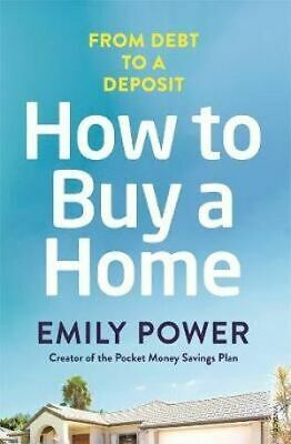 HOW TO BUY A HOME - From Debt to Deposit - by Emily Power  NEW