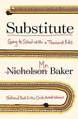 Substitute: Going to School with a Thousand Kids by Baker, Nicholson , Hardcover