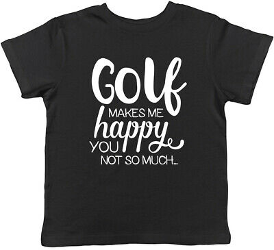 Golf Makes me Happy, You Not So Much Boys Girls Childrens Kids T-Shirt