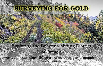 Surveying for Gold - Exploring the Bohemia Mining District - An historical atlas