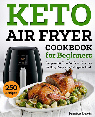 Keto Air Fryer Cookbook for Beginners: Foolproof & Easy Recipes Busy People on K