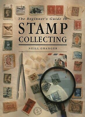 The Beginners Guide to Stamp Collecting by Neill Granger,1991