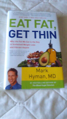 Eat Fat, Get Thin by Mark Hyman, M.D. 2016. Hard Cover
