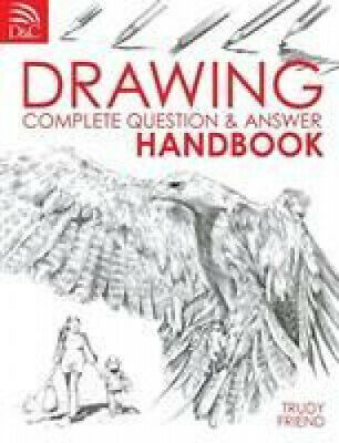 Drawing: Complete Question and Answer Handbook by Trudy Friend.