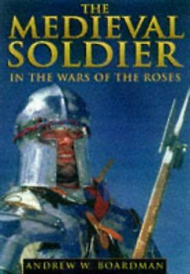 Medieval Soldier : The Men Who Fought the Wars of the Roses-ExLibrary