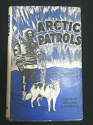 RARE 1st ED ARCTIC PATROLS WILLIAM CAMPBELL SIGNED BY AUTHOR DC ILLUSTRATED