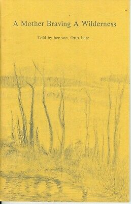 A Mother Braving A Wilderness as Told by her son, Otto Lutz