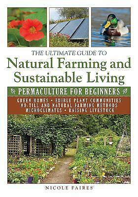 The Ultimate Guide to Natural Farming and Sustainable Living: Permaculture for