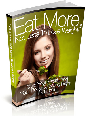 Eat More Not Less to Lose Weight PDF Healthy Weight Healthy Food Free Shipping