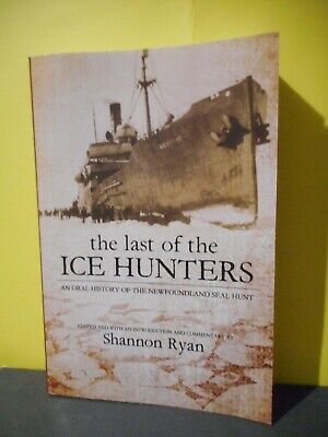 The Last of The Great Ice Hunters,An Oral History of The Newfoundland Seal Hunt