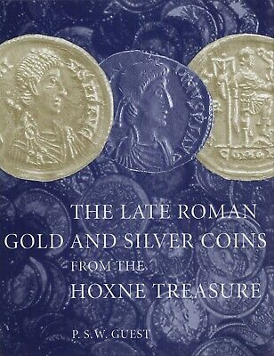 P.S.W. Guest: The Late Roman Gold and Silver Coins from the Hoxne Treasure
