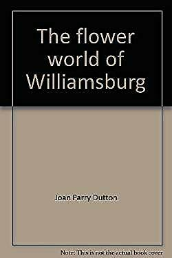 The Flower World of Williamsburg by Dutton, Joan Parry