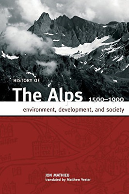 Mathieu Jon-Hist Of The Alps 1500 - 1900 (US IMPORT) BOOK NEW