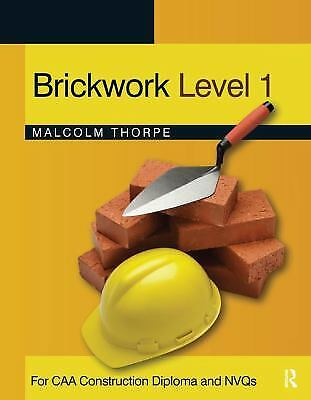 Brickwork Level 1 : For CAA Construction Diploma and NVQs by Thorpe, Malcolm