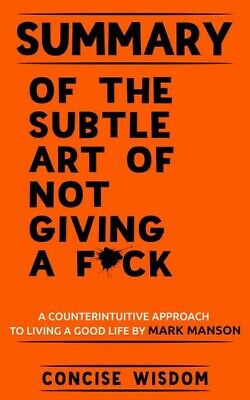 The Subtle Art of Not Giving a F*k:A Counterintuitive Approach to Living a GooD