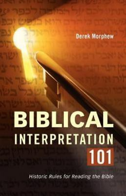 Biblical Interpretation 101: Historic Rules for Reading the Bible by Morphew, Dr