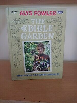 The Edible Garden: How to Have Your Garden and Eat It by Alys Fowler (Hardback,…