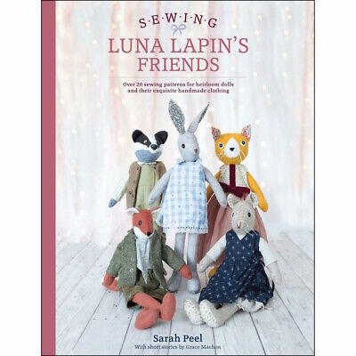 Sewing Luna Lapin's Friends : 20 Sewing Patterns for Heirloom Dolls - Sarah Peel