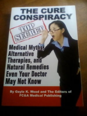 The Cure Conspiracy Medical Myths Alternative Therapies and Natural Remedies