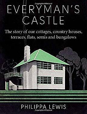 Everyman's Castle : The Story of Our Cottages, Country Houses, Terraces, Flats,