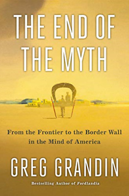 Grandin Greg-The End Of The Myth (UK IMPORT) HBOOK NEW