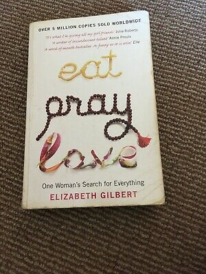 Eat, Pray, Love: One Woman's Search for Everything by Elizabeth Gilbert...