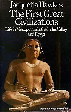 First Great Civilizations : Life in Mesopotamia, the Indus Valley and Egypt