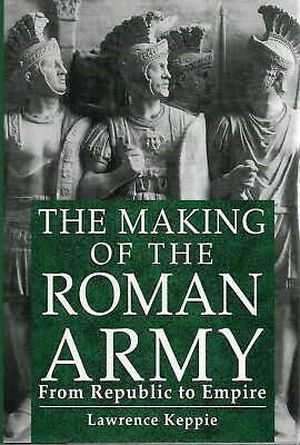 Making of Roman Army From Republic to Empire By Lawrence Keppie New