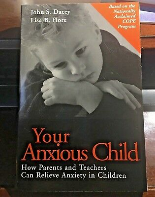 Your Anxious Child How Parents and Teachers Can Relieve Anxiety in Children NEW