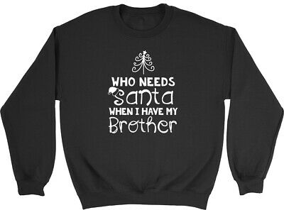 Who Needs Santa When I Have my Brother Christmas Kid Childrens Jumper Sweatshirt