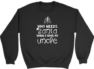 Who Needs Santa When I Have my Uncle Christmas Kids Childrens Jumper Sweatshirt