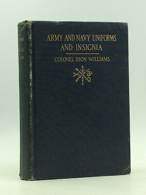 ARMY AND NAVY UNIFORMS AND INSIGNIA by Col. Dion Williams - 1918 - 1st ed - WWI