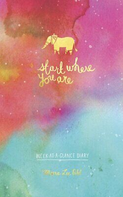 Start Where You Are: Week-At-A-Glance Diary