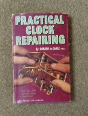 Practical Clock Repairing Book by Donald de Carle (1969 print)