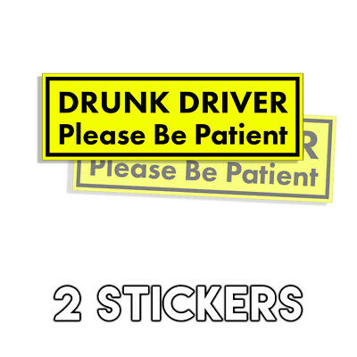 Drunk DRIVER Please Be Patient Bumper Sticker - Funny Prank Decal 2 Pack 3x9in
