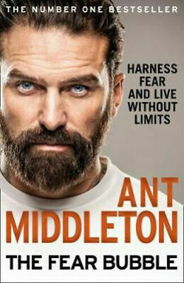 The Fear Bubble Harness Fear and Live Without Limits Ant Middleton~Hardcover~NEW
