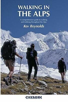 Walking In The Alps: A Comprehensive Guide To Walking And Trekking Throughout