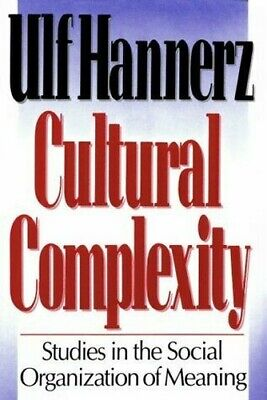 Cultural Complexity : Studies in the Social Organization of Meaning