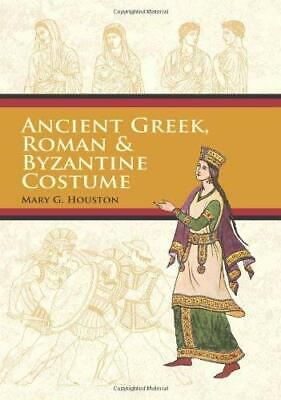 Ancient Greek, Roman and Byzantine Costume by Houston, Mary G